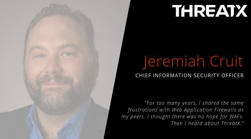 Jeremiah Cruit, ThreatX CISO