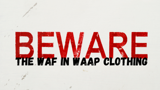 Beware the WAF in WAAP Clothing